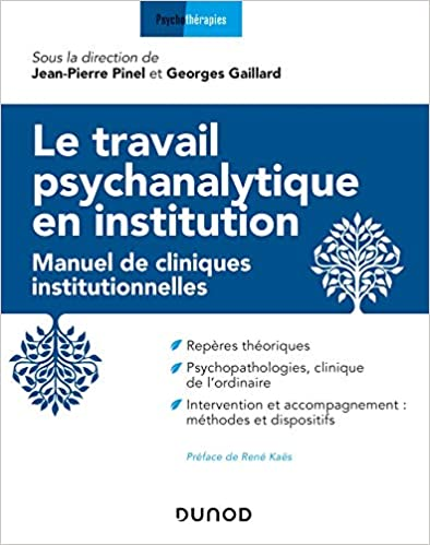 Le travail psychanalytique en institution - Manuel des cliniques institutionnelles